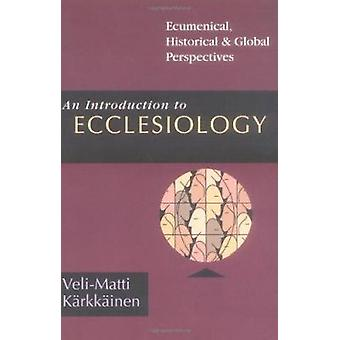 An Introduction to Ecclesiology - Ecumenical - Historical Global Persp