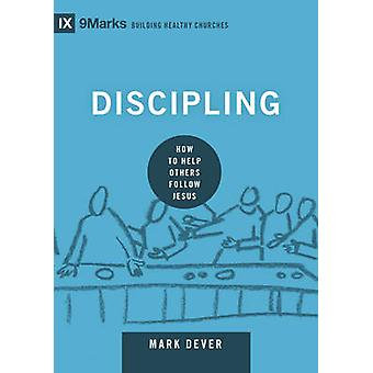Discipling - How to Help Others Follow Jesus by Mark Dever - 978143355