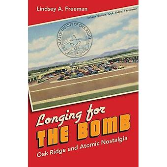 Longing for the Bomb - Oak Ridge and Atomic Nostalgia by Lindsey A. Fr