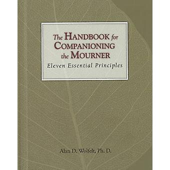 Handbook for Companioning the Mourner - Eleven Essential Principles by