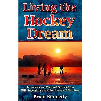 Living the Hockey Dream - Interviews and Personal Stories from NHL Sup