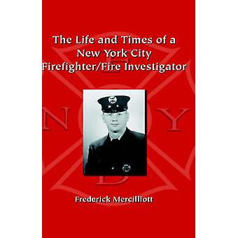 The Life and Times of a New York City FirefighterFire Investigator von Mercilliott Ph. D. & Frederick