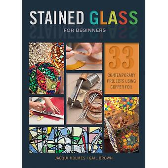 Stained Glass for Beginners 33 Contemporary Projects Using by Jacqui Holmes