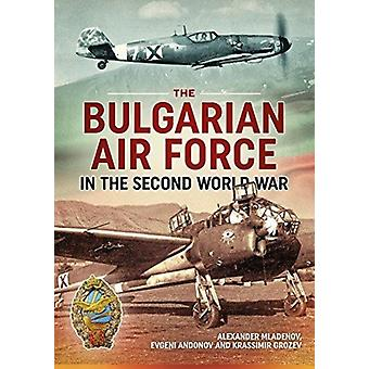 Bulgarian Air Force in the Second World War by Alexander Mladenov