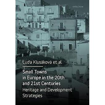 Small Towns in Europe in the 20th and 21st Centuries by Luda Klusakova