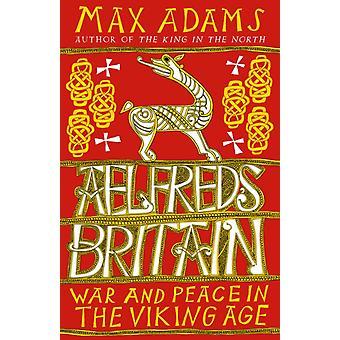 Aelfreds Britain by Max Adams