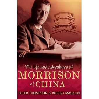 The Life and Adventures of Morrison of China by Peter Thompson - Robe