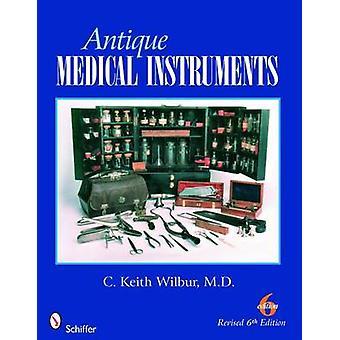 Antique Medical Instruments by C. Keith Wilbur
