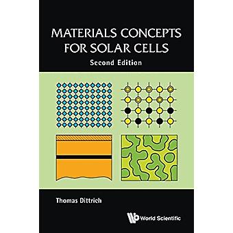 Materials Concepts for Solar Cells Second Edition by Dittrich & Thomas