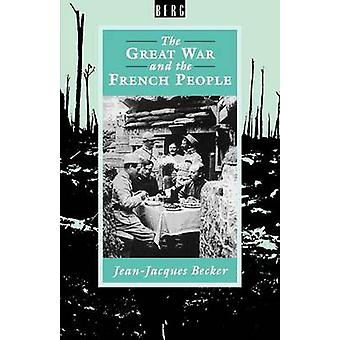 The Great War and the French People by Becker & Jean Jacques
