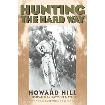 Hunting the Hard Way by Hill & Howard