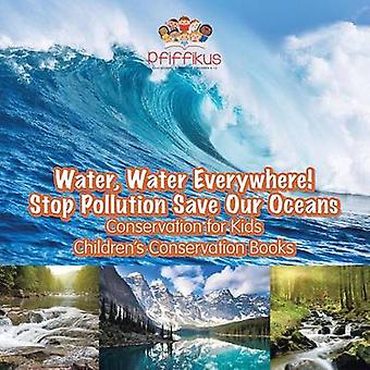 Water Water Everywhere Stop Pollution Save Our Oceans  Conservation for Kids  Childrens Conservation Books by Pfiffikus