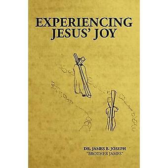 Experiencing Jesus Joy by Joseph & James B.