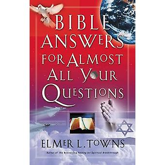 Bible Answers for Almost All Your Questions by Towns & Elmer L.