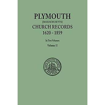 Plymouth Church Records 16201859 Massachusetts. In Two Volumes. Volume II by New England Soc & in the City of New York