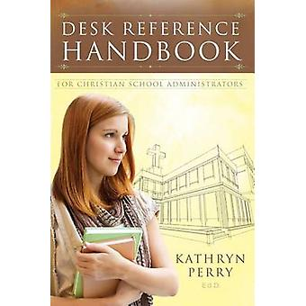 Desk Reference Handbook for Christian School Administrators by Perry & Kathryn J.