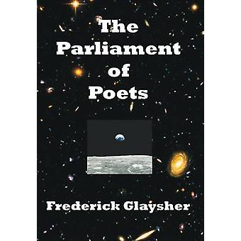 The Parliament of Poets An Epic Poem by Glaysher & Frederick