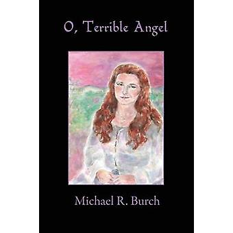 O Terrible Angel by Burch & Michael R.