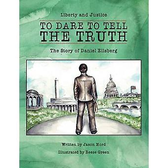 To Dare to Tell the Truth The Story of Daniel Ellsberg by Nord & Jason