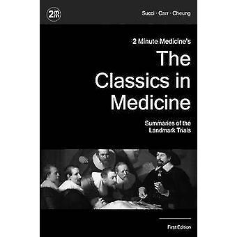 2 Minute Medicines The Classics in Medicine Summaries of the Landmark Trials 1e The Classics Series by Succi & Marc D