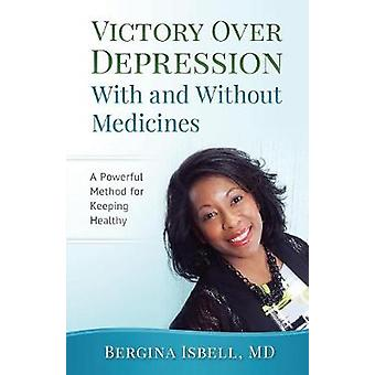 Victory Over Depression With and Without Medicines by Isbell & Bergina