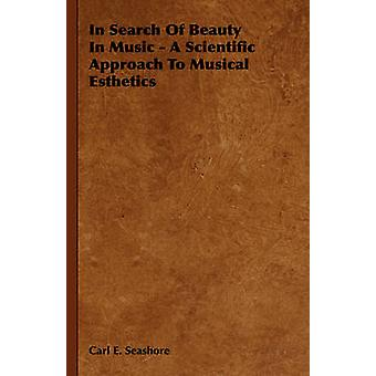 In Search of Beauty in Music  A Scientific Approach to Musical Esthetics by Seashore & Carl E.