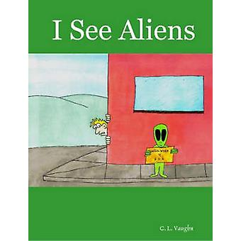 I See Aliens by Vaughn & C. & L.
