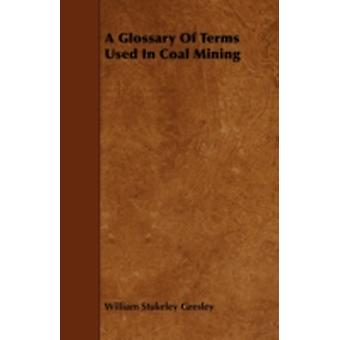 A Glossary of Terms Used in Coal Mining by Gresley & William Stukeley