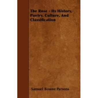 The Rose  Its History Poetry Culture and Classification by Parsons & Samuel Bowne