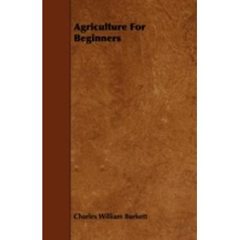 Agriculture For Beginners by Burkett & Charles William