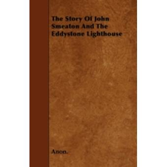 The Story Of John Smeaton And The Eddystone Lighthouse by Anon.