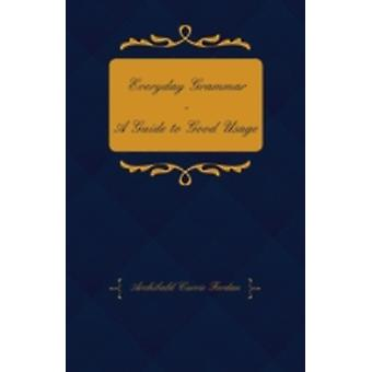 Everyday Grammar  A Guide to Good Usage by Jordan & Archibald Currie