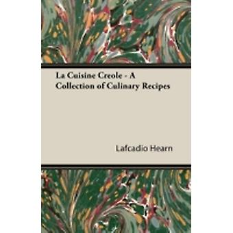 La Cuisine Creole  A Collection of Culinary Recipes by Hearn & Lafcadio