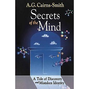 Secrets of the Mind  A Tale of Discovery and Mistaken Identity by CairnsSmith & A.G.