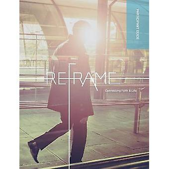 Reframe Participant Guide by Regent College & Marketplace Institute