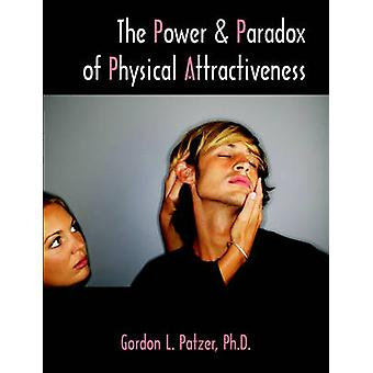 The Power and Paradox of Physical Attractiveness by Patzer & Gordon L.