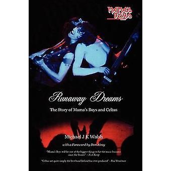 Runaway Dreams The Story of Mamas Boys and Celtus by Walsh & Michael J. K.