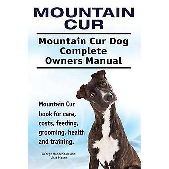Mountain Cur. Mountain Cur Dog Complete Owners Manual. Mountain Cur book for care costs feeding grooming health and training. by Hoppendale & George