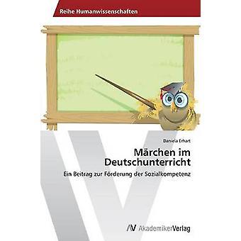 Mrchen im Deutschunterricht by Erhart Daniela