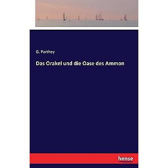 Das Orakel und die Oase des Ammon by Parthey & G.
