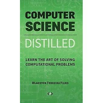 Datavetenskap Destillerat Lär dig konsten att lösa beräkningsproblem av Ferreira Filho & Wladston
