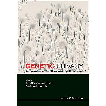 GENETIC PRIVACY AN EVALUATION OF THE ETHICAL AND LEGAL LANDSCAPE by KAAN & TERRY SHEUNGHUNG