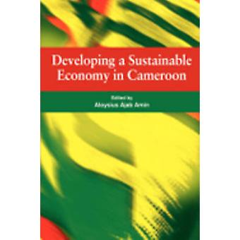 Developing a Sustainable Economy in Cameroon by Amin & Aloysius Ajab