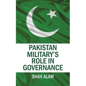 Pakistan Militarys Role in Governance by Alam & Shah