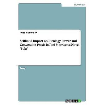 Selfhood Impact on Ideology Power and Convention Praxis in Toni Morri