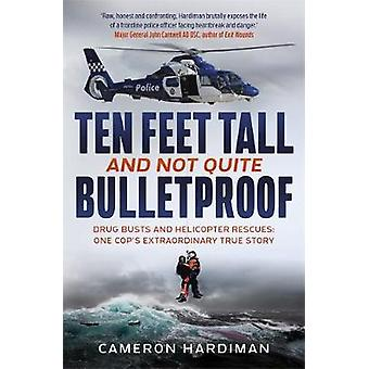 Ten Feet Tall and Not Quite Bulletproof - Drug Busts and Helicopter Re