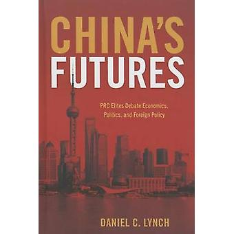 China's Futures - PRC Elites Debate Economics - Politics - and Foreign