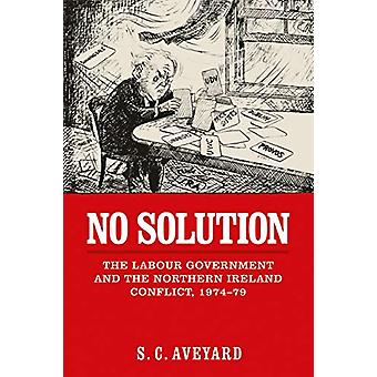 No Solution - The Labour Government and the Northern Ireland Conflict