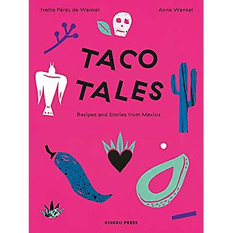 Taco Tales - Recipes and Stories from Mexico by Ivette Perez de Wenkel