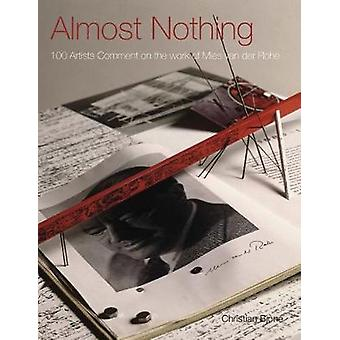 Almost Nothing - 100 Artists Comment on the Work of Mies Van Der Rohe